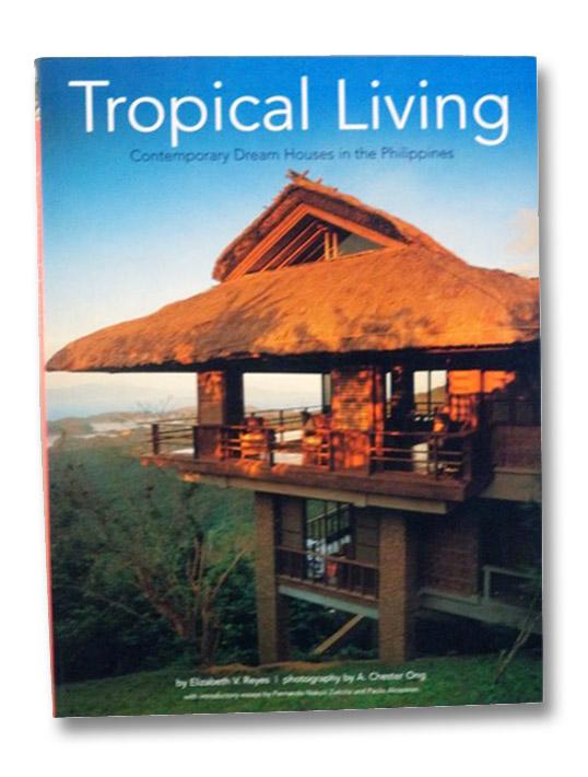 Tropical Living: Contemporary Dream Houses in the Philippines, Reyes, Elizabeth V.; Zialcita, Fernando Nakpil; Alcazaren, Paulo