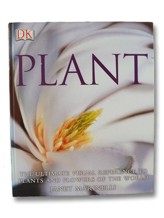 Plant: The Ultimate Visual Reference to Plants and Flowers of the World, Marinelli, Janet