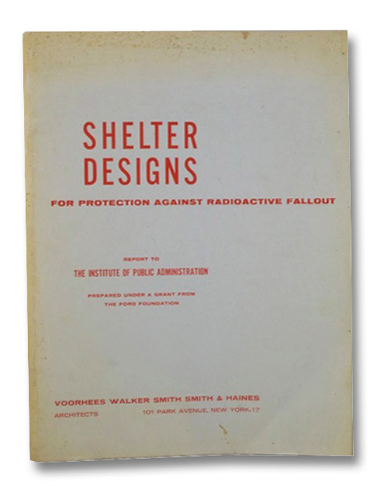Shelter Designs for Protection Against Radioactive Fallout (Report to The Institute of Public Administration), Voorhees Walker Smith Smith & Haines