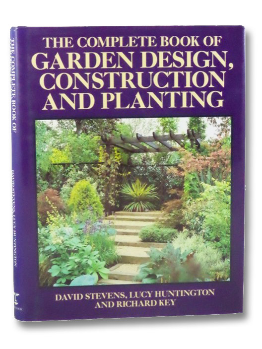 The Complete Book of Garden Design, Construction and Planting, Stevens, David; Huntington, Lucy; Key, Richard