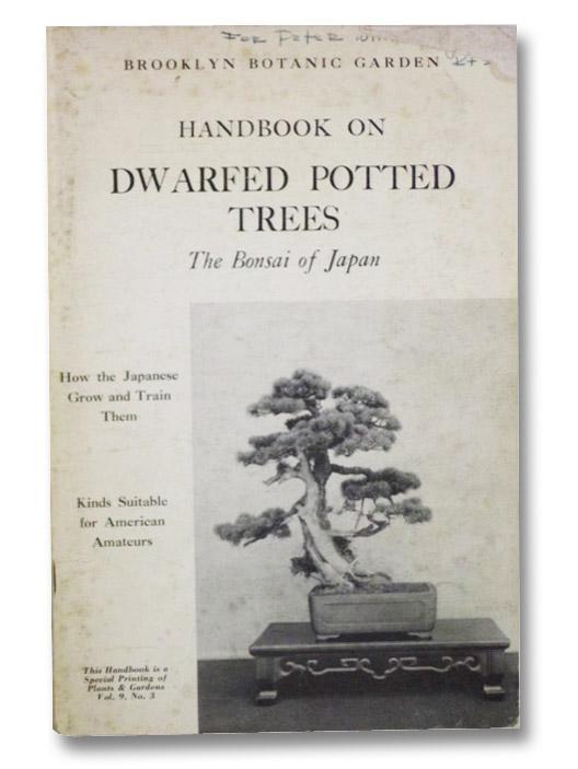 Handbook on Dwarfed Potted Trees: the Bonsai of Japan (Special Printing of Plants & Gardens Vol. 9, No. 3), Yashiroda, Kan; Rusk, Hester M.