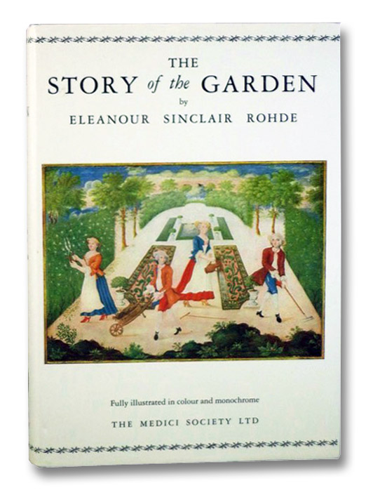 The Story of the Garden, Rohde, Eleanour Sinclair; King, Mrs. Francis