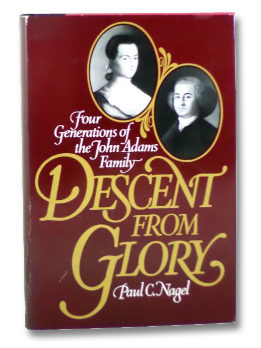 Descent from Glory: Four Generations of the John Adams Family, Nagel, Paul C.
