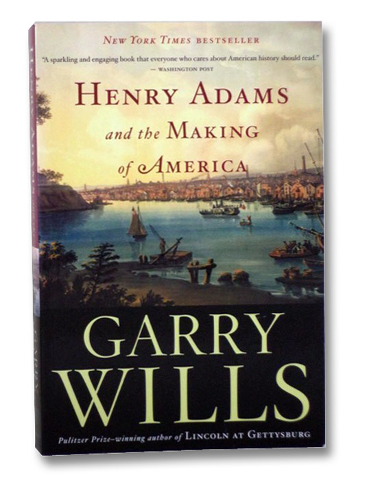 Henry Adams and the Making of America, Wills, Garry