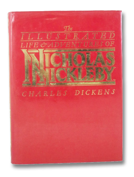 The Illustrated Life & Adventures of Nicholas Nickleby, Dickens, Charles