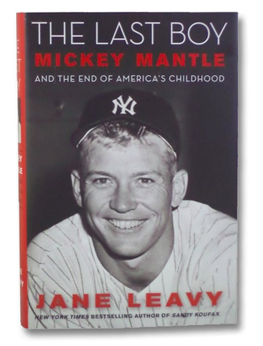 The Last Boy: Mickey Mantle and the End of America's Childhood, Leavy, Jane