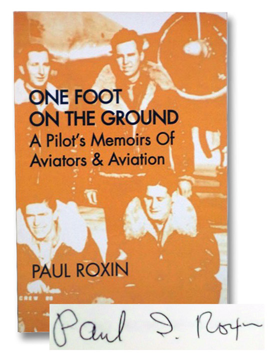 One Foot on the Ground: A Pilot's Memoirs of Aviators & Aviation, Roxin, Paul