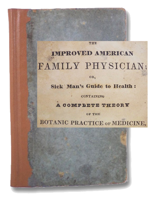 The Improved American Family Physician; or, Sick Man's Guide to Health: Containing a Complete Theory of the Botanic Practice of Medicine, on the Thomsonian and Hygeian System, with Alterations and Improvements. To which is Appended, A Concise Formula for Compounding Medicines for the Cure of Every Complaint Incident to Human Nature. Also, a Complete Digest of Midwifery, So that the Old Proverb may be verified, that 'Every man may be his own physician.', Day, L. Meeker