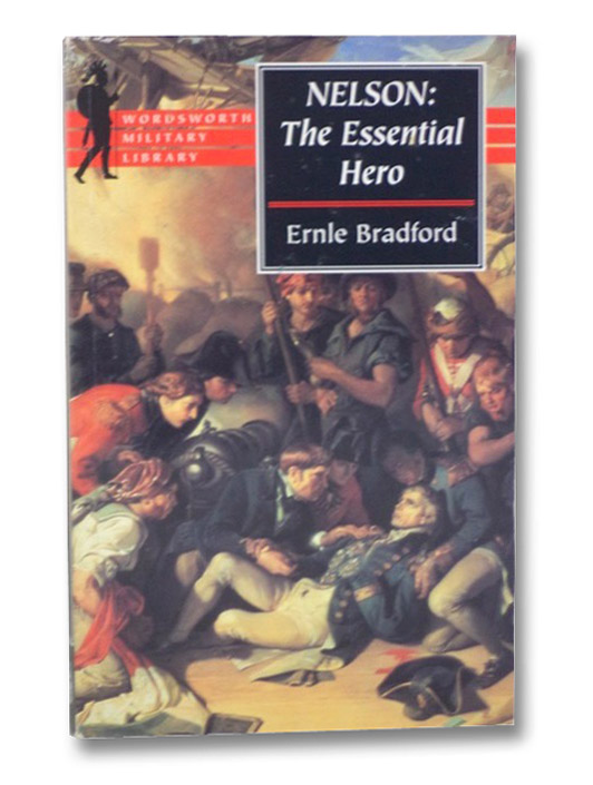 Nelson: The Essential Hero (Wordsworth Military Library), Bradford, Ernle