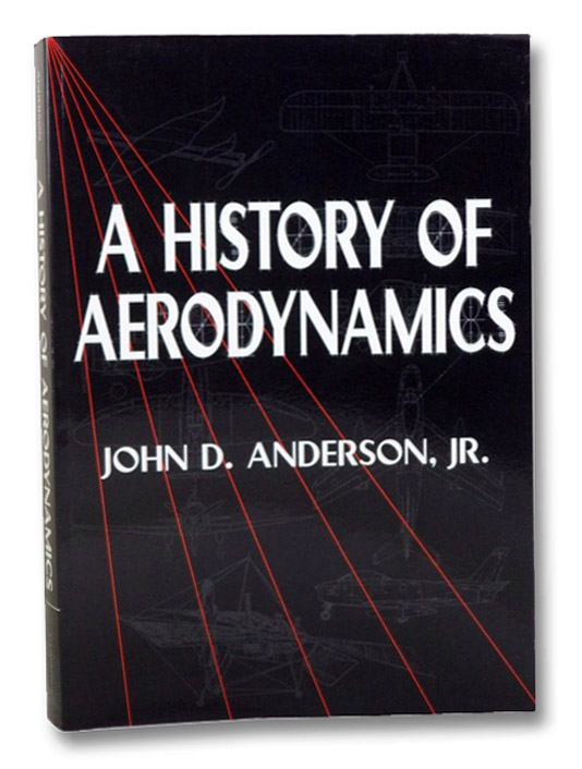 A History of Aerodynamics and Its Impact on Flying Machines, Anderson, Jr., John D.