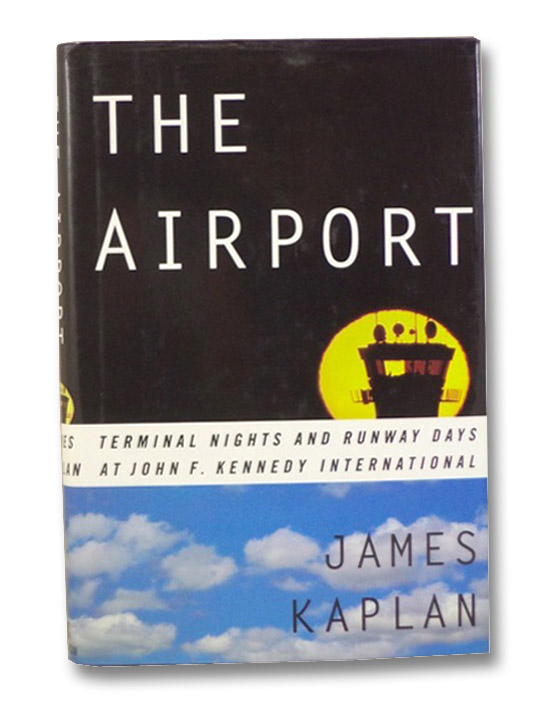 The Airport: Terminal Nights and Runway Days at John F. Kennedy International, Kaplan, James
