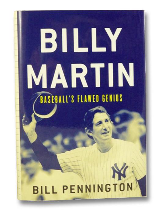 Billy Martin: Baseball's Flawed Genius, Pennington, Bill