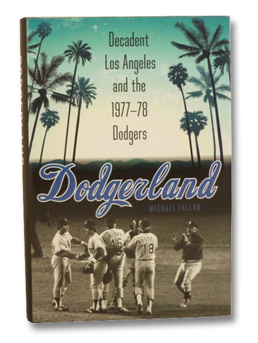 Dodgerland: Decadent Los Angeles and the 1977-78 Dodgers, Fallon, Michael