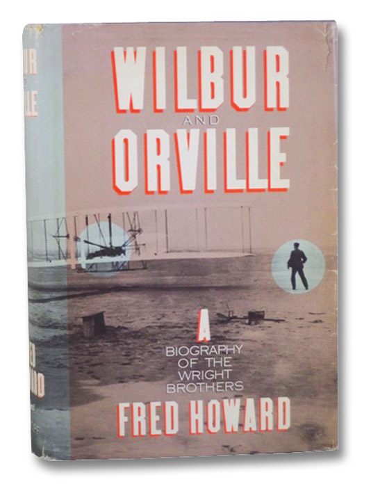 Wilbur and Orville: A Biography of the Wright Brothers, Howard, Fred