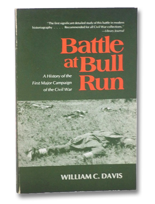 Battle at Bull Run: A History of the First Major Campaign of the Civil War, Davis, William C.