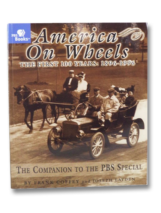 America on Wheels: The First 100 Years: 1896-1996 (The Companion to the PBS Special), Coffey, Frank; Layden, Joseph