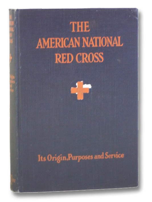 The American National Red Cross: Its Origins, Purpose, and Service, Pickett, Sarah Elizabeth