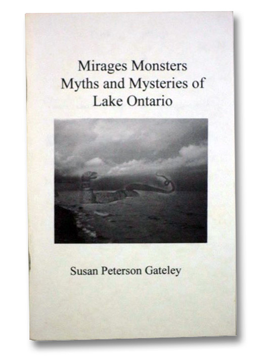 Mirages, Monsters, Myths and Mysteries of Lake Ontario, Gateley, Susan Peterson