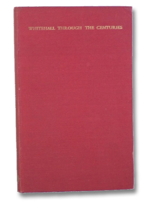 Whitehall Through the Centuries, Dugdale, G.S.; Bridges, Sir Edward
