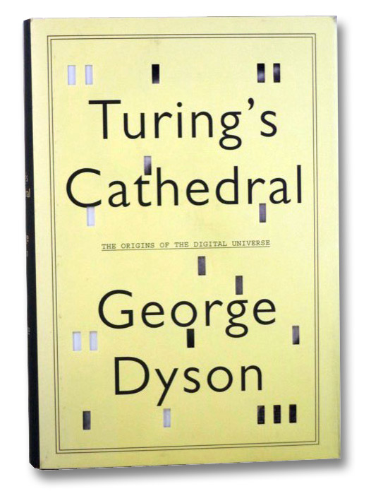 Turing's Cathedral: The Origins of the Digital Universe, Dyson, George