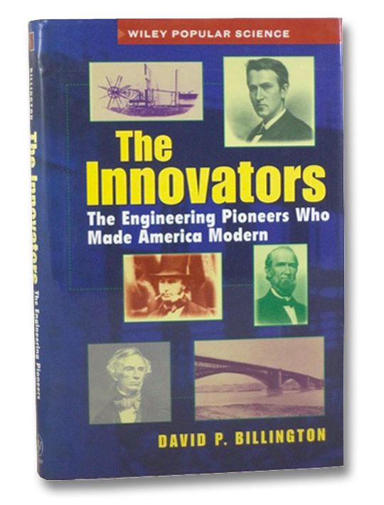 The Innovators: The Engineering Pioneers Who Made America Modern (Wiley Popular Science), Billington, David P.