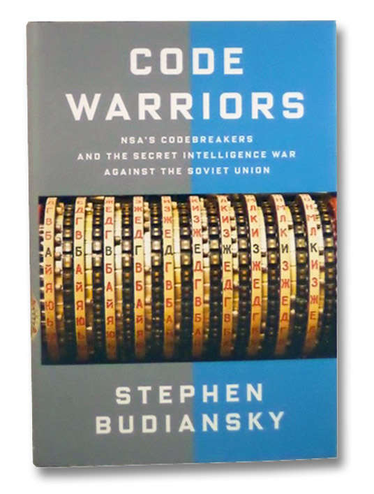 Code Warriors: NSA's Codebreakers and the Secret Intelligence War Against the Soviet Union, Budiansky, Stephen
