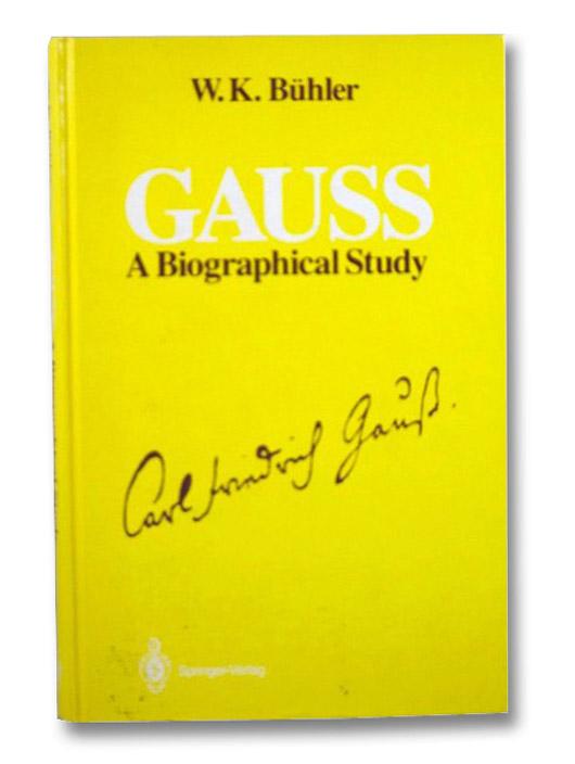 Gauss [Carl Friedrich]: A Biographical Study, Buhler, W.K.