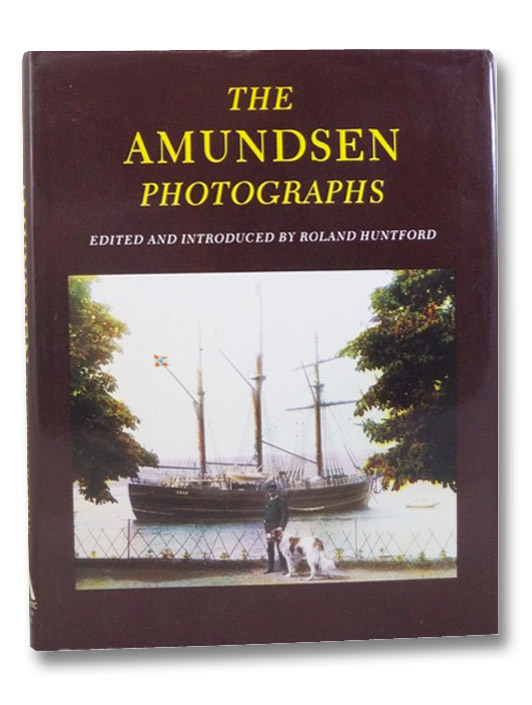 The Amundsen Photographs, Huntford; Roland