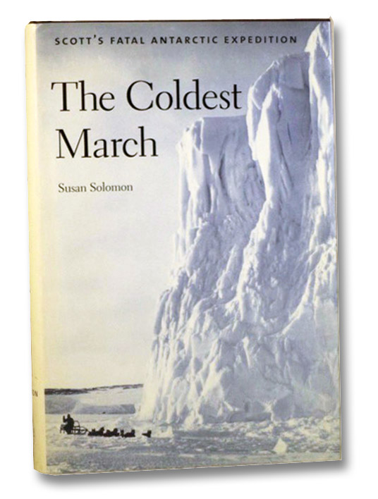 The Coldest March: Scott's Fatal Antarctic Expedition, Solomon, Susan