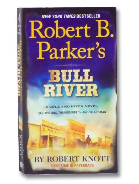 Robert B. Parker's Bull River (A Cole and Hitch Novel), Parker, Robert B.; Knott, Robert