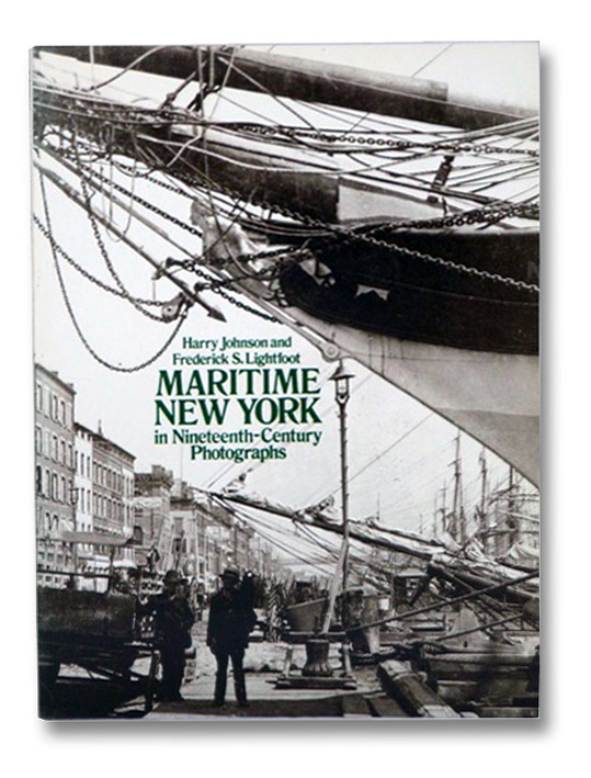 Maritime New York in Nineteenth-Century Photographs, Johnson, Harry; Lightfoot, Frederick S.