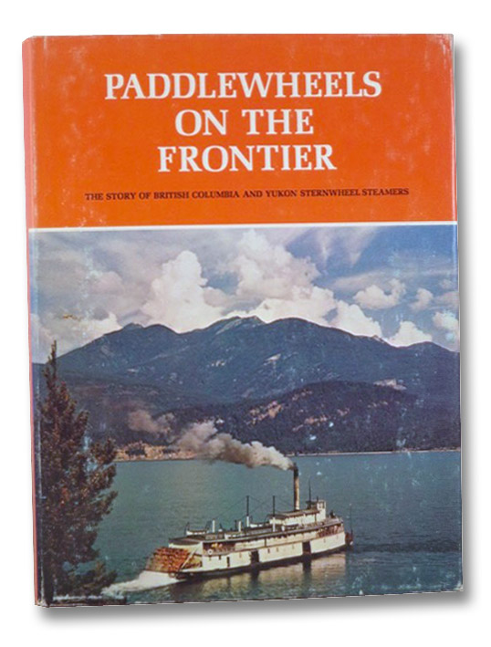 Paddlewheels on the Frontier: The Story of British Columbia and Yukon Sternwheel Steamers, Downs, Art