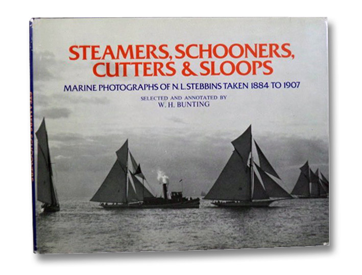 Steamers, Schooners, Cutters & Sloops: Marine Photographs of N.L. Stebbins Taken 1884 to 1907, Bunting, W.H.