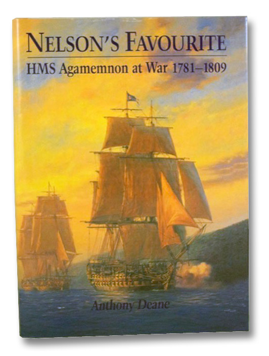 Nelson's Favourite: HMS Agamemnon at War, 1781-1809, Deane, Anthony