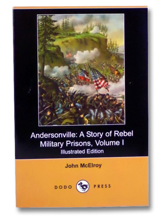 Andersonville: A Story of Rebel Military Prisons, Volume I (Illustrated Edition), McElroy, John