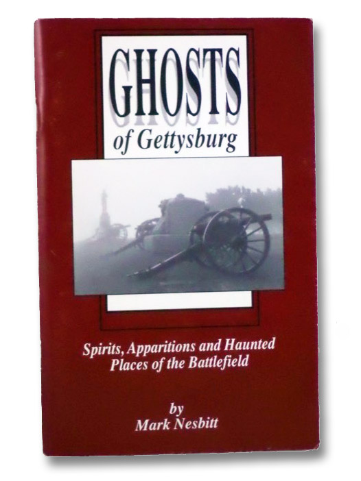 Ghosts of Gettysburg: Spirits, Apparitions and Haunted Places of the Battlefield, Nesbitt, Mark