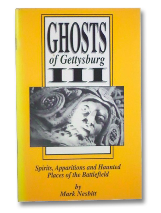 Ghosts of Gettysburg, III: Spirits, Apparitions and Haunted Places of the Battlefield, Nesbitt, Mark