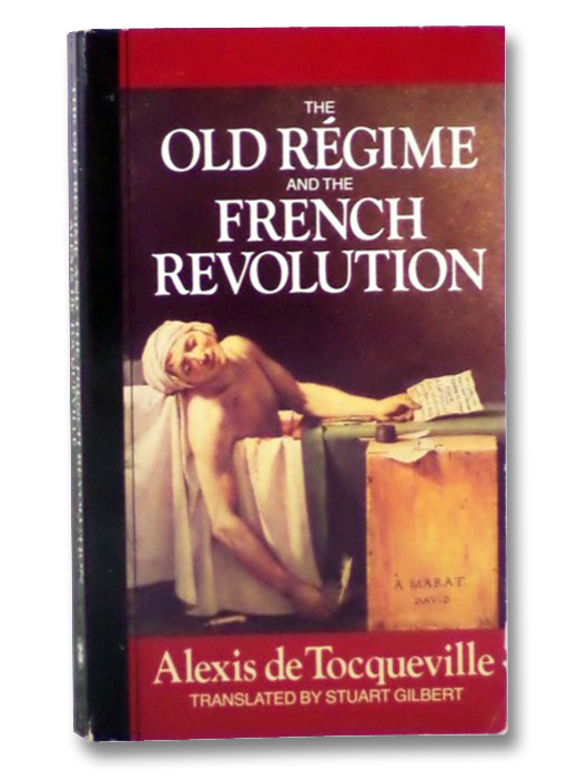 The Old Regime and the French Revolution, De Tocqueville, Alexis; Gilbert, Stuart