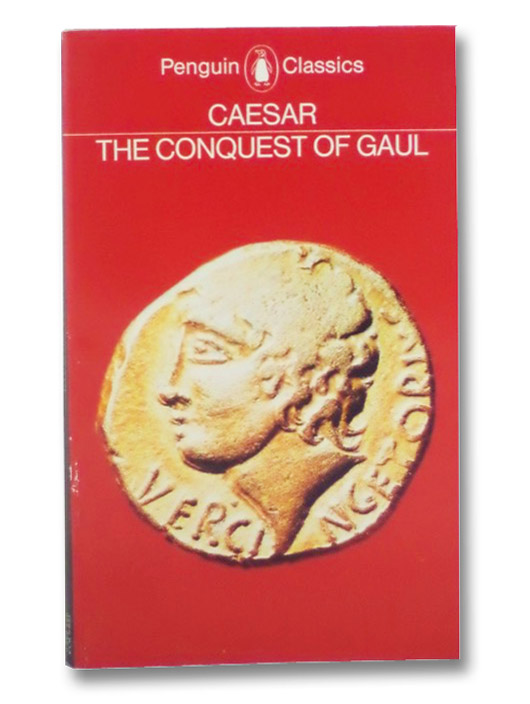 The Conquest of Gaul (Penguin Classics), Caesar, Julius; Handford, S.A.; Gardner, Jane F.