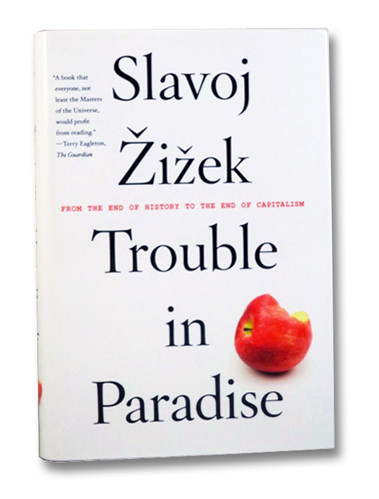 Trouble in Paradise: From the End of History to the End of Capitalism, Zizek, Slavoj