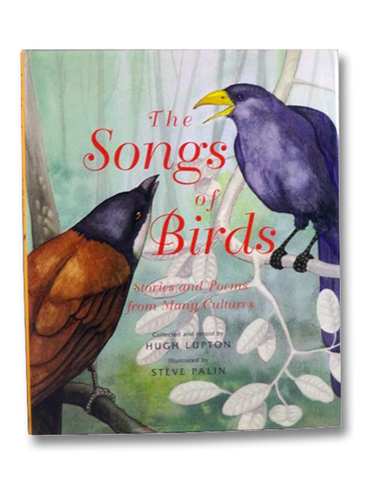 The Songs of Birds: Stories and Poems from Many Cultures, Lupton, Hugh; Palin, Steve