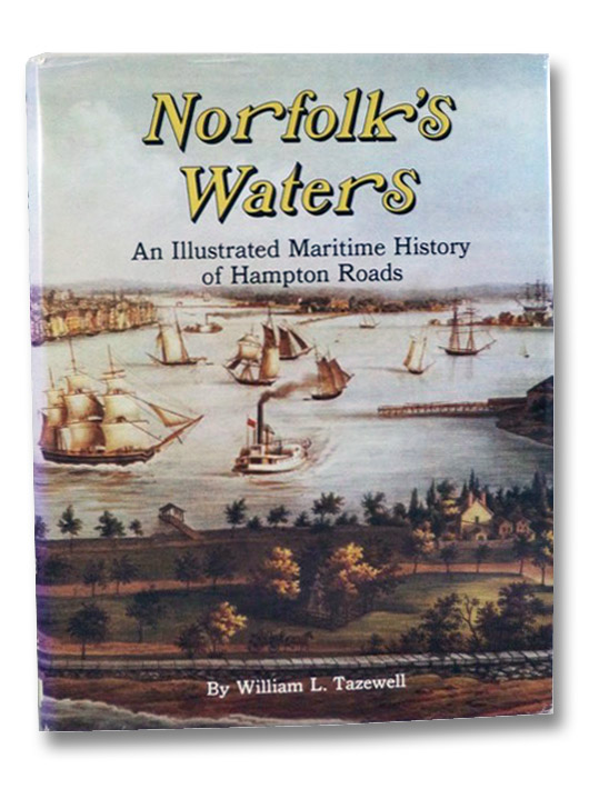 Norfolk's Waters: An Illustrated Maritime History of Hampton Roads, Tazewell, William L.