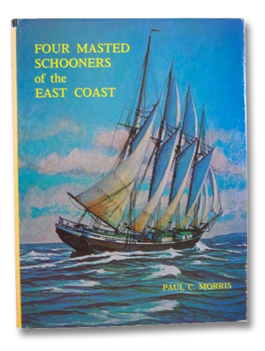 Four Masted Schooners of the East Coast, Morris, Paul C.; Stackpole, Edouard A.