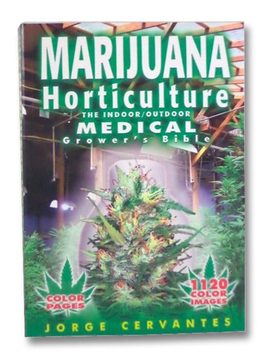 Marijuana Horticulture: The Indoor/Outdoor Medical Grower's Bible, Cervantes, Jorge