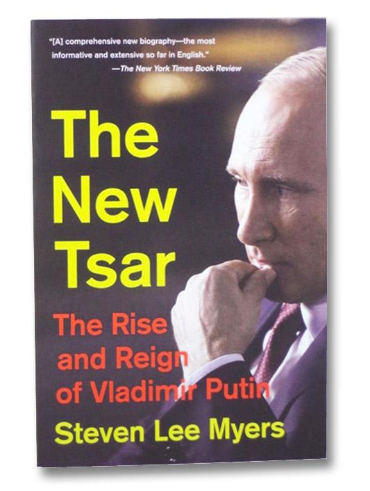 The New Tsar: The Rise and Reign of Vladimir Putin, Myers, Steven Lee