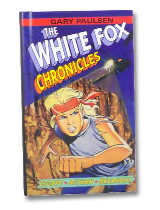 The White Fox Chronicles: Escape - Return - Breakout, Paulsen, Gary