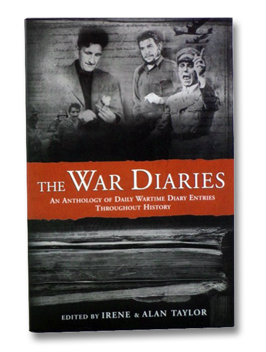 The War Diaries: An Anthology of Daily Wartime Diary Entries Throughout History, Taylor, Irene; Taylor, Alan
