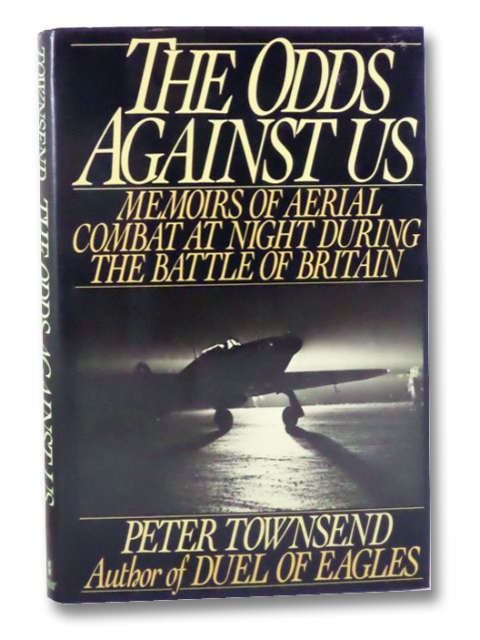 The Odds Against Us: Memoirs of Aerial Combat at Night During the Battle of Britain, Townsend, Peter
