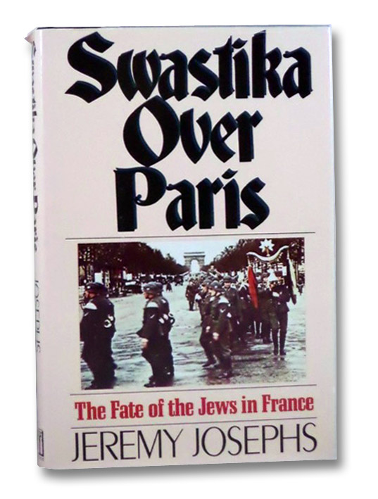Swastika over Paris: The Fate of the Jews in France, Josephs, Jeremy