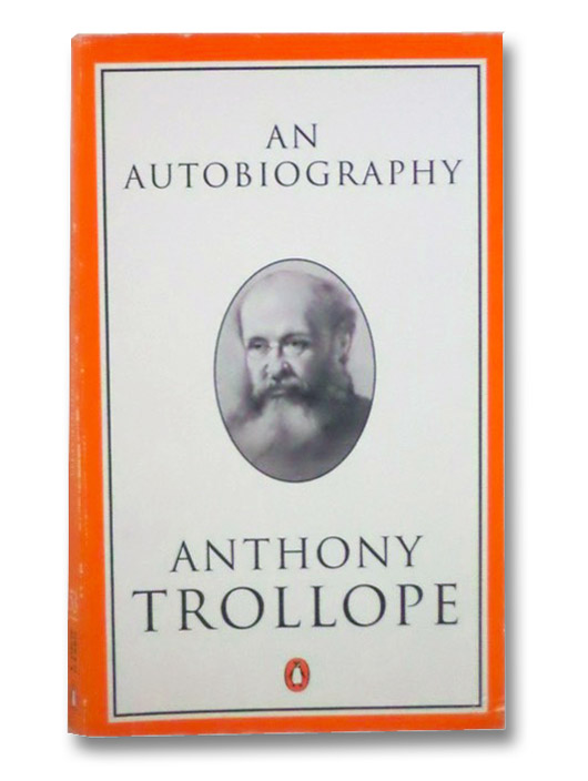 An Autobiography [Anthony Trollope], Trollope, Anthony